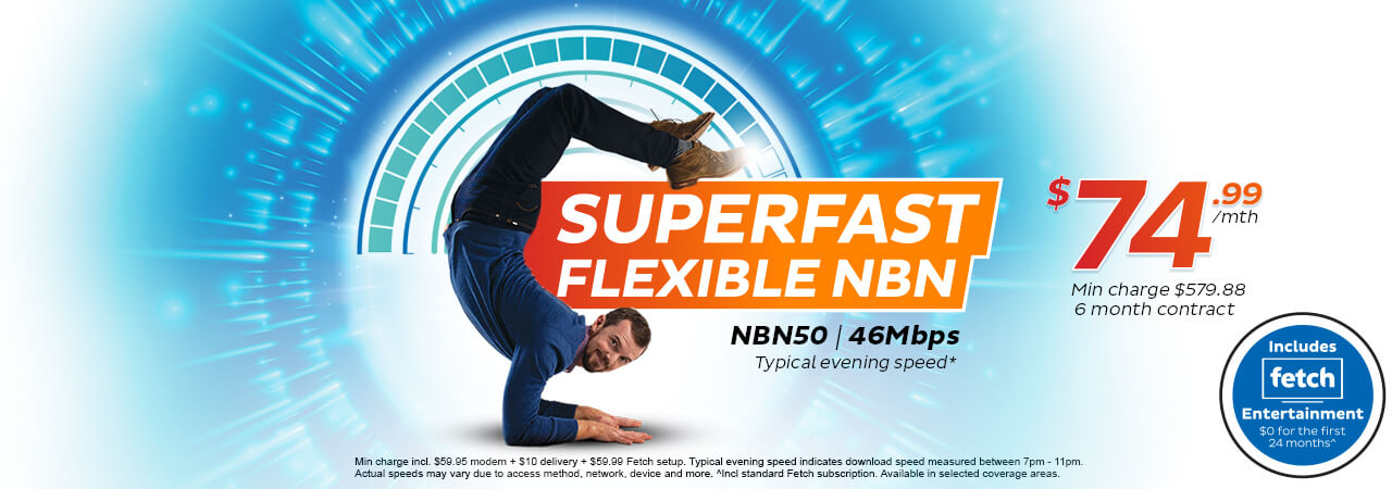 Superfast Flexible NBN - NBN50 | 46Mbps Typical evening speed.* $74.99/mth